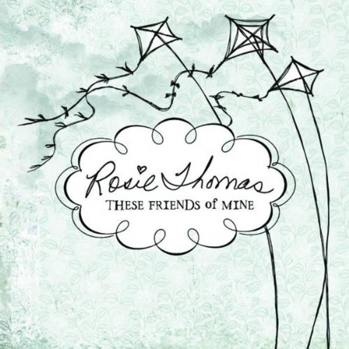 "Rosie Thomas ""These Friends of Mine"""